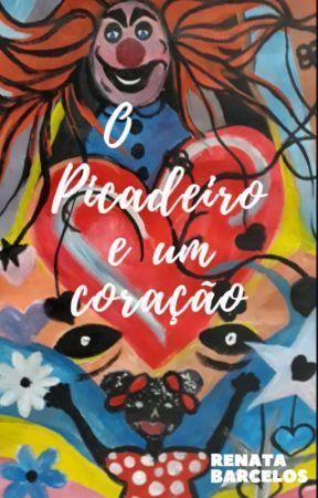 O PICADEIRO E UM CORAÇÃO by RenataBarcelos_