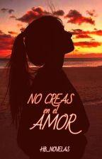 No creas en el amor by HB_novelas