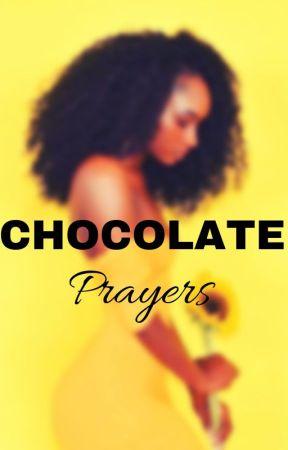 CHOCOLATE Prayers by NyuhBHeaux