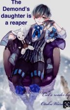 The Demond's daughter is a reaper? Ciel x reader  by OtakuWeirdo567