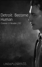 Detroit: Become Human - Connor x Reader/OC by lindaflower35