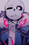 Broken [Sans Aus x Reader] cover