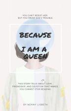 Because I Am A Queen by Nennylisbeth