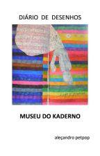 DIÁRIO DE DESENHO  /   MUSEU DO KADERNO by alepetpop