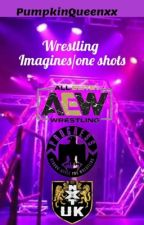 Wrestling imagines and one shots by PumpkinQueenxx