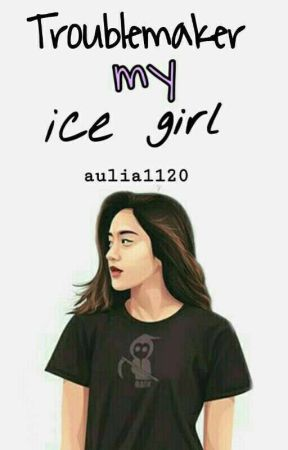 Troublemaker My Ice Girl✔ by aulia1120
