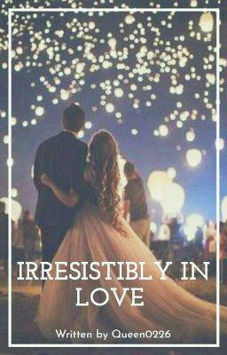 Irresistibly In Love