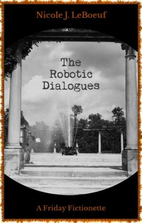 The Robotic Dialogues by NicoleJLeBoeuf