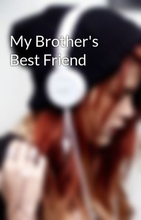 My Brother's Best Friend by KristyMarieSing93