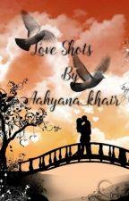 Love Shots by Aahyana_khair