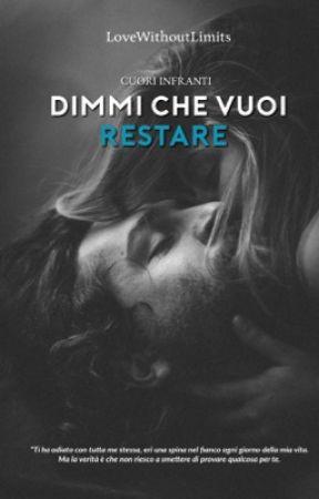 Dimmi che vuoi Restare. by -LoveWithoutLimits