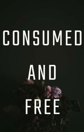 CONSUMED AND FREE by no_devom