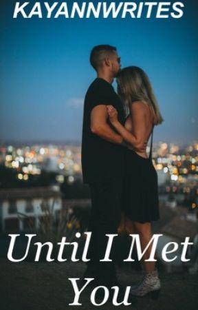 Until I Met You by kayannwrites
