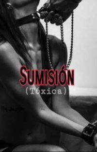 Sumisión (Tóxica) - (Amor En Sumisión) En Proceso... cover