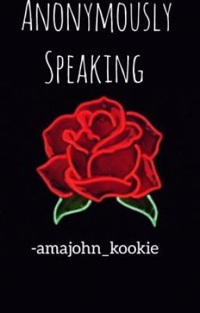 Anonymously Speaking  by Amajohn_kookie