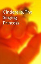Cinderella, The Singing Princess by PurPlePalamine