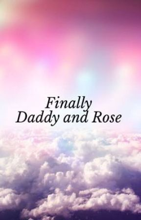 Finally Daddy and Rose  by PrincessCosmic