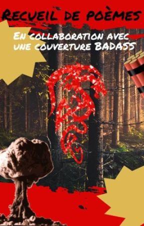 Poèmes (en collaboration avec une couverture BADASS ) by ErtyFire