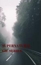 Supernatural Gif Series by XdrapetomaniaX