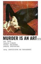MURDER IS AN ART | ✓ by hersteria