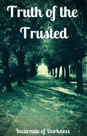 Truth of the Trusted by IncarnateOfDarkness