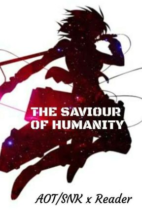 THE SAVIOUR OF HUMANITY  [AOT/SNK x OP Reader] by M___TASTIC