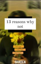13 Reasons Why Not by Shadenwritings