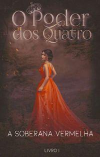 O Poder Dos Quatro - A Soberana Vermelha [HIATO] cover