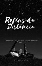 Reféns da Distância by DylanScott111