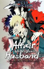 Affair With Your Husband [Sasunaru] by Cyciya_