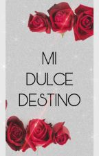 MI DULCE DESTINO ❤️ by liz13an7
