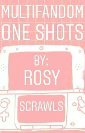 MultiFandom One Shots by RosyScrawls