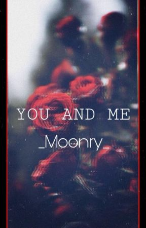 YOU AND ME by _Moonry_