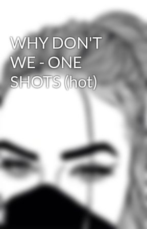 WHY DON'T WE - ONE SHOTS (hot) by albii_prz