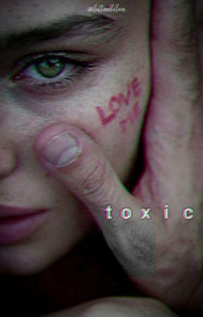 TOXIC. by forgiveoursins