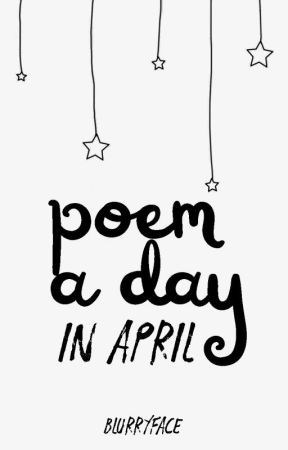 Poem a Day in April (2019) by blurryface