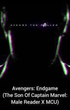 The Endgame (Son Of Captain Marvel Male Reader X MCU) by blazemccombie