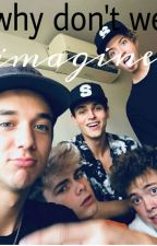 Why Don't We Imagines by frantzichxseavey