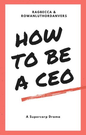 How To Be A CEO by Ragbecca