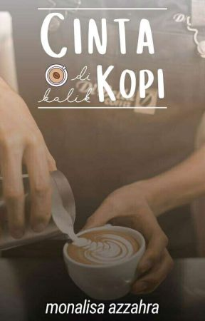 cinta di balik kopi by MonalisaAzzahraFisab