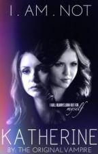 I'm NOT Katherine. (Vampire Diaries) by TheOriginalVampire