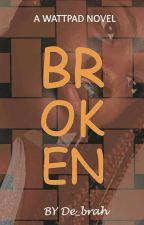 Broken ✔ |COMPLETED| by de_brah