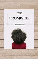 You Promised by Oneuponatime2002