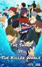 The Shark vs. The Killer Whale │A Free! Fanfiction│*UNDER EDITING* by Uyu_Ana