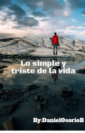 Lo Simple Y Triste De La Vida by DanielOsorioBedoya6