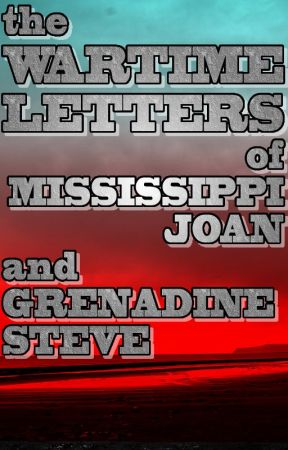 The Wartime Letters of Mississippi Joan and Grenadine Steve by pseudochron