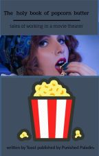 The Holy Book Of Popcorn Butter:  Tales from working in a movie theater by lesbian_dad