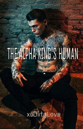 The Alpha King's Human by xoDirtyLove