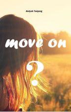 Part 1 MOVE ON ? by NurAisiyahT