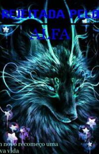 😍Rejeitada Pelo Alfa ❤ cover